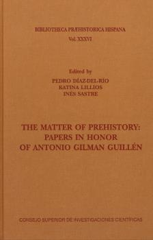 The matter of prehistory: papers in honor of Antonio Gilman Guillén